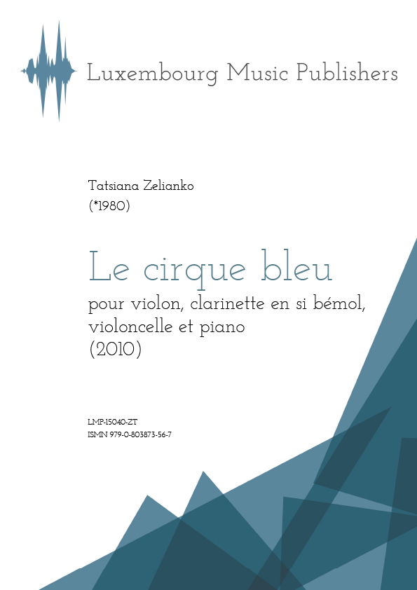 Le cirque bleu. Sheet Music by Tatsiana Zelianko, composer. Music for violin, clarinet in Bb, violoncello and piano. Contemporary chamber music for violin, cello, clarinet and piano. Chamber music for woodwinds, strings and piano.