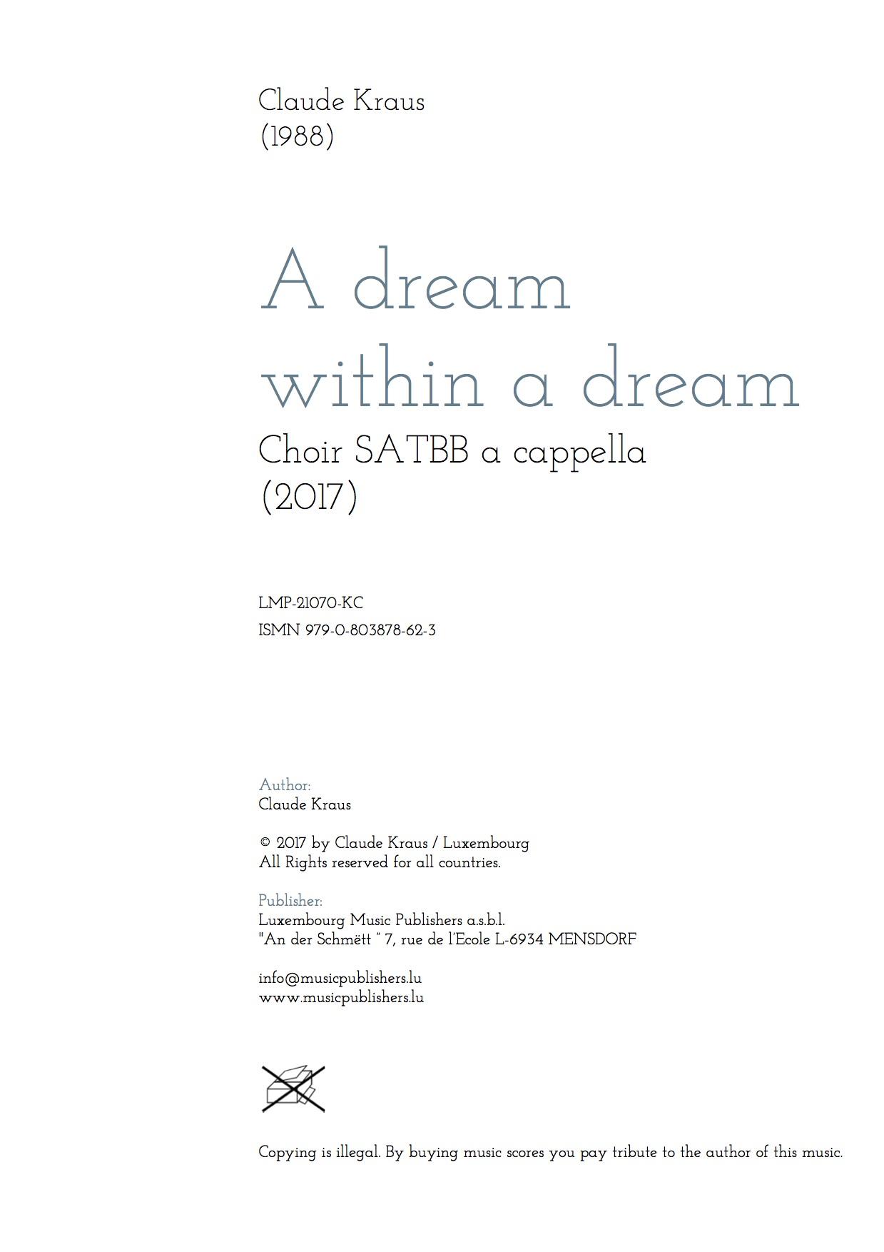 A dream within a dream. Sheet Music by Claude Kraus, composer. A cappella vocal music for Soprano, Alto, Tenor, Bariton and Bass. Choir Music SATBB a cappella. Music for choir a cappella. Text by Edgar Allan Poe.