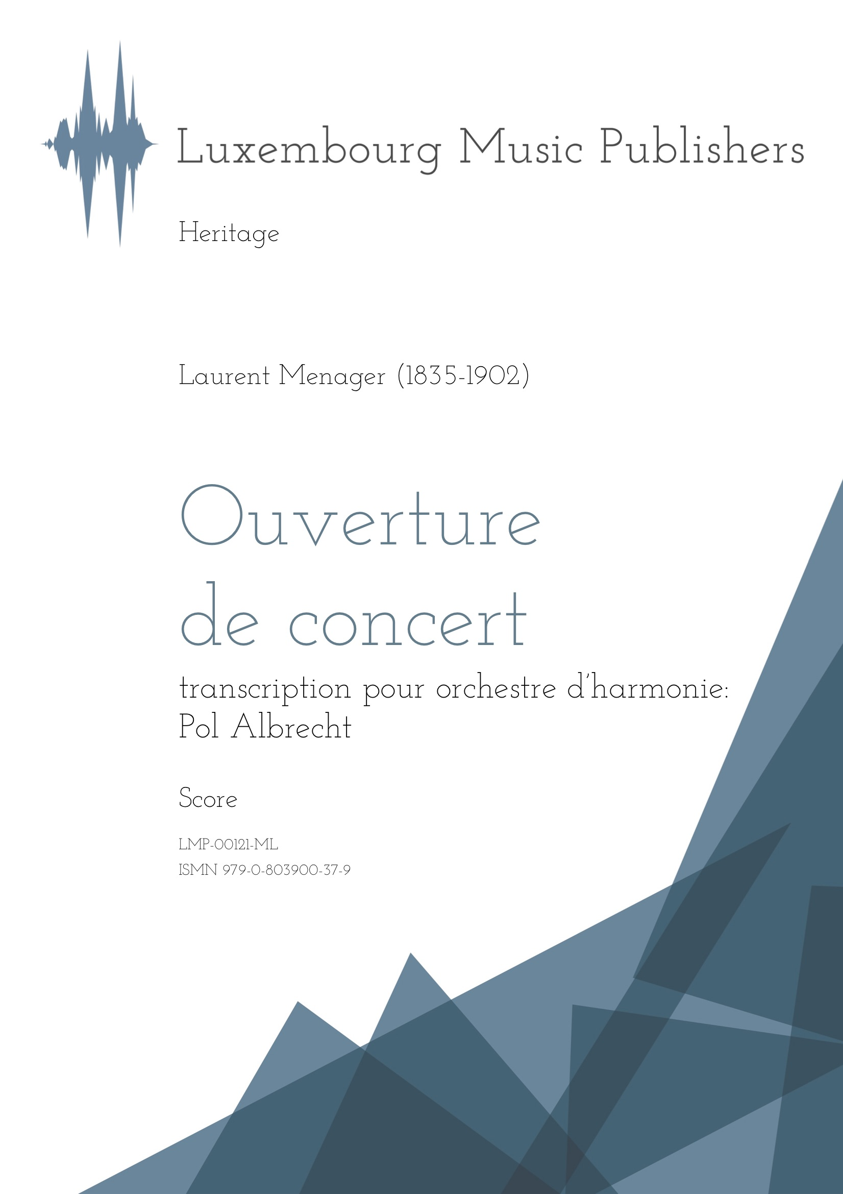 Ouverture de concert. Sheet Music by Laurent Menager, composer. Transcription by Pol Albrecht. Music for wind orchestra. Music for symphonic wind orchestra/band. Score.