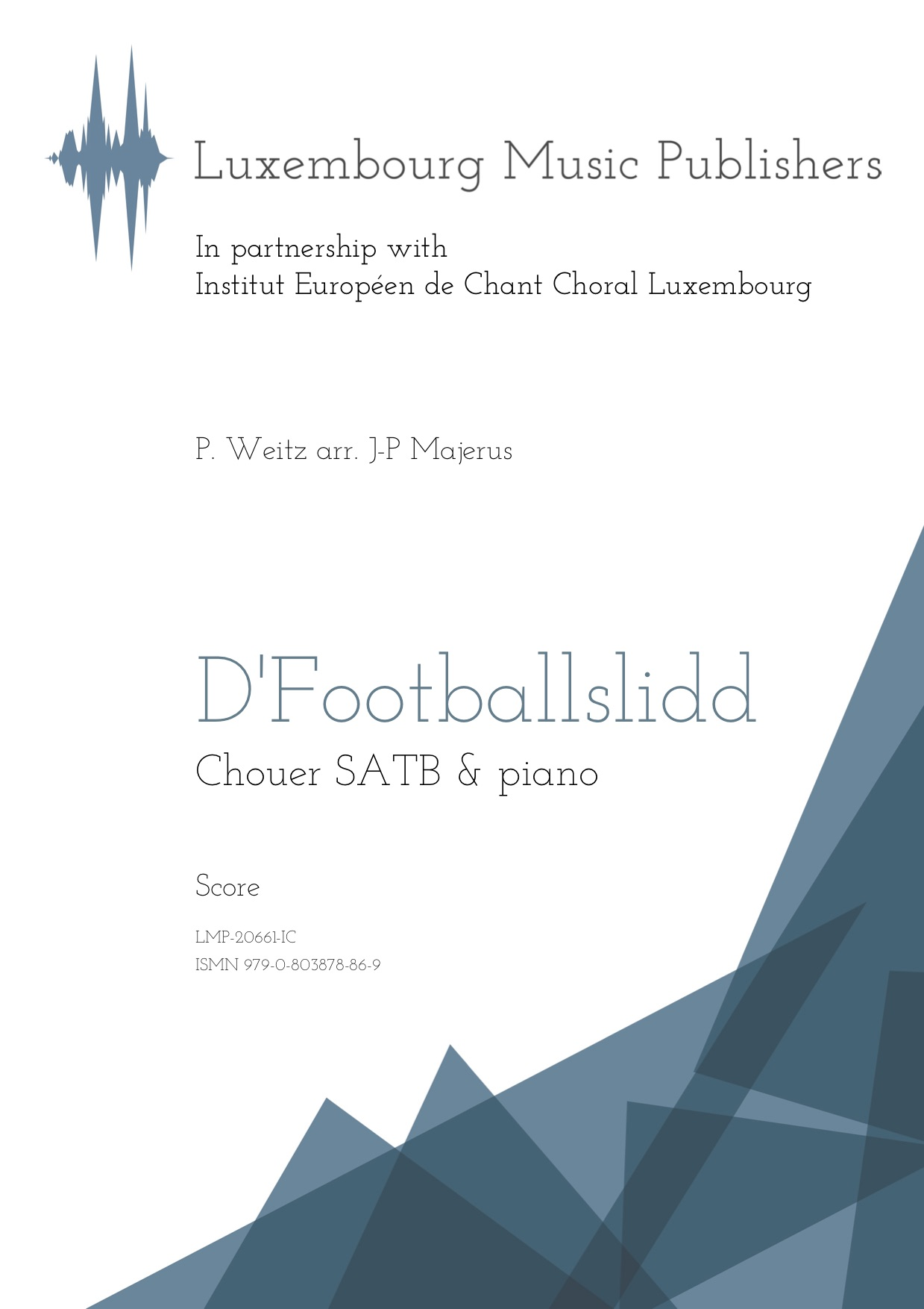 D'Footballslidd.SheetMusicbyJean PaulMajerus,composer.BasedonatraditionalluxembourgishfolksongbyP.Weitz.MusicforchoirSATBandpiano.Musicformixedchoirandpiano.MusicforSoprano,Alto,Tenor,Bassandpiano.Score.