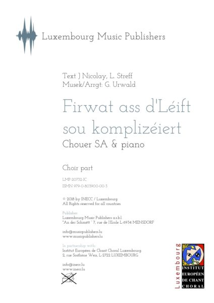 Firwat ass d'Léift sou komplizéiert. Sheet Music by Georges Urwald, composer. Text by J. Nicolay and L. Streff. Vocal Music for Soprano, Alto and Piano. Choir Music for SA with piano. Music for female choir and piano. Choir part.