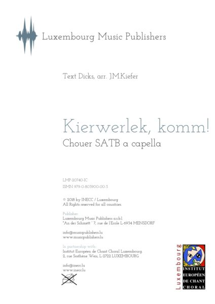 Kierwerlek, komm! Sheet Music by Jean-Marie Kieffer, composer. A cappella vocal music for Soprano, Alto, Tenor and Bass. Choir Music SATB a cappella. Music for choir a cappella. Based on a traditional luxembourgish folk song by Dicks.