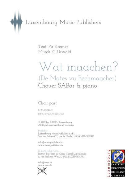 Wat maachen? Sheet Music by Georges Urwald, composer. Traditional luxembourgish folk song. Vocal Music for Soprano, Alto, Baritone and Piano. Choir Music SABar with Piano. Music for Choir and Piano. Choir part.