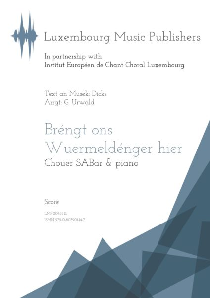 Bréngt ons Wuermeldénger hier. Sheet Music by Georges Urwald, composer. Traditional luxembourgish folk song. Vocal Music for Soprano, Alto, Baritone and Piano. Choir Music SABar with Piano. Music for Choir and Piano. Based on traditional Folksong by Dicks. Score.