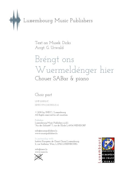Bréngt ons Wuermeldénger hier. Sheet Music by Georges Urwald, composer. Traditional luxembourgish folk song. Vocal Music for Soprano, Alto, Baritone and Piano. Choir Music SABar with Piano. Music for Choir and Piano. Based on traditional Folksong by Dicks. Choir part.